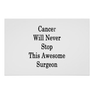 Cancer Will Never Stop This Awesome Surgeon Poster