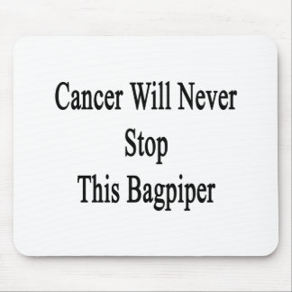 Cancer Will Never Stop This Bagpiper Mouse Pads