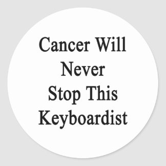 Cancer Will Never Stop This Keyboardist Round Sticker