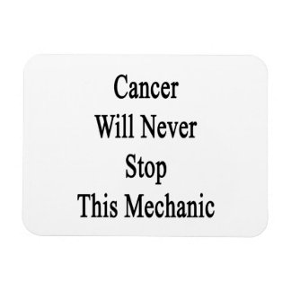 Cancer Will Never Stop This Mechanic Vinyl Magnet