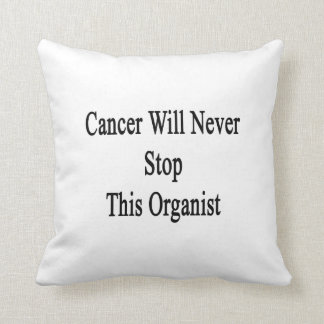 Cancer Will Never Stop This Organist Throw Pillow