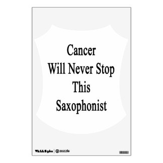 Cancer Will Never Stop This Saxophonist Room Decal
