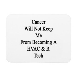 Cancer Will Not Keep Me From Becoming A HVAC R Tec Rectangular Magnet