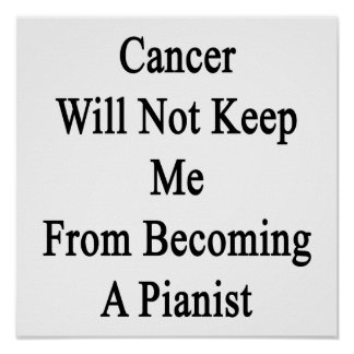 Cancer Will Not Keep Me From Becoming A Pianist Poster