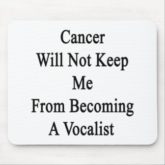 Cancer Will Not Keep Me From Becoming A Vocalist Mouse Pad