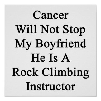Cancer Will Not Stop My Boyfriend He Is A Rock Cli Print