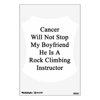 Cancer Will Not Stop My Boyfriend He Is A Rock Cli Room Graphic