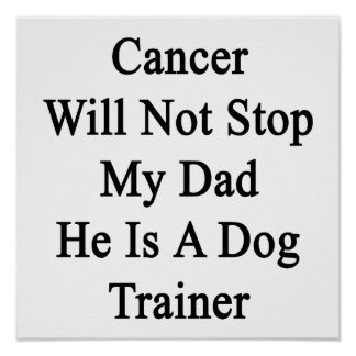 Cancer Will Not Stop My Dad He Is A Dog Trainer Poster
