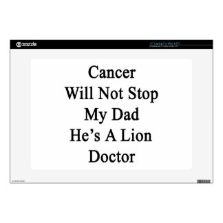 """Cancer Will Not Stop My Dad He's A Lion Doctor 15"""" Laptop Skins"""