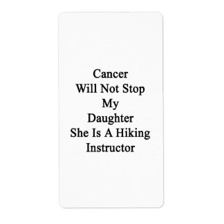 Cancer Will Not Stop My Daughter She Is A Hiking I Custom Shipping Labels