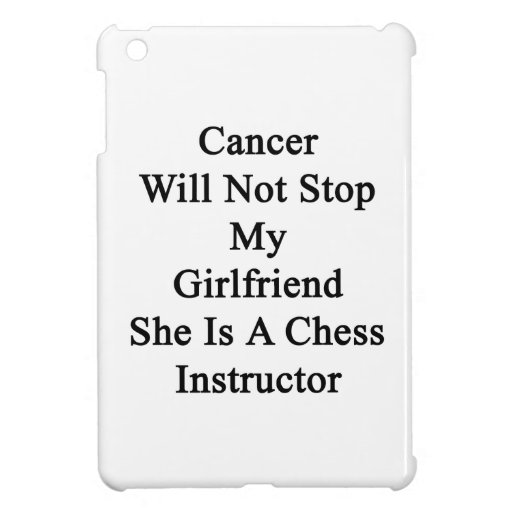 Cancer Will Not Stop My Girlfriend She Is A Chess iPad Mini Cover
