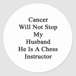 Cancer Will Not Stop My Husband He Is A Chess Inst Classic Round Sticker