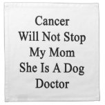 Cancer Will Not Stop My Mom She Is A Dog Doctor Napkin