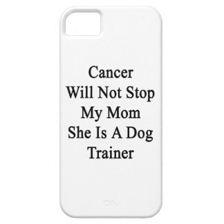 Cancer Will Not Stop My Mom She Is A Dog Trainer iPhone 5 Covers