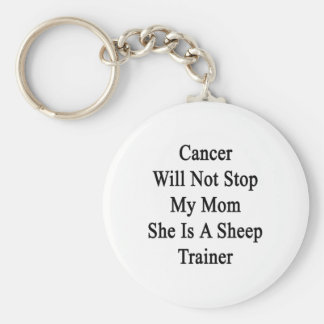 Cancer Will Not Stop My Mom She Is A Sheep Trainer Key Chains