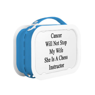 Cancer Will Not Stop My Wife She Is A Chess Instru Lunchbox