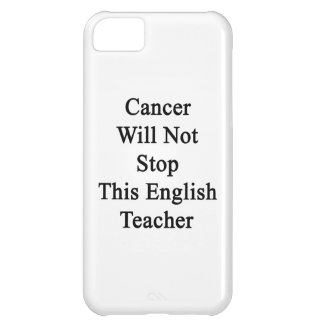 Cancer Will Not Stop This English Teacher Cover For iPhone 5C