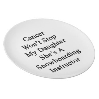 Cancer Won't Stop My Daughter She's A Snowboarding Dinner Plates