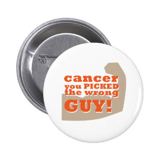 Cancer you Picked the Wrong Guy Pinback Button