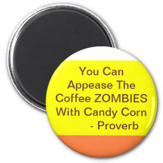 candy corn 2, You Can Appease The Coffee ZOMBIE... Magnet
