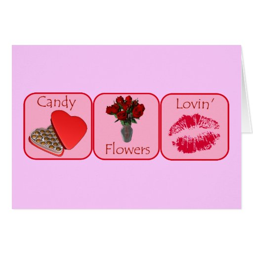Candy, Flowers, Lovin' Cards