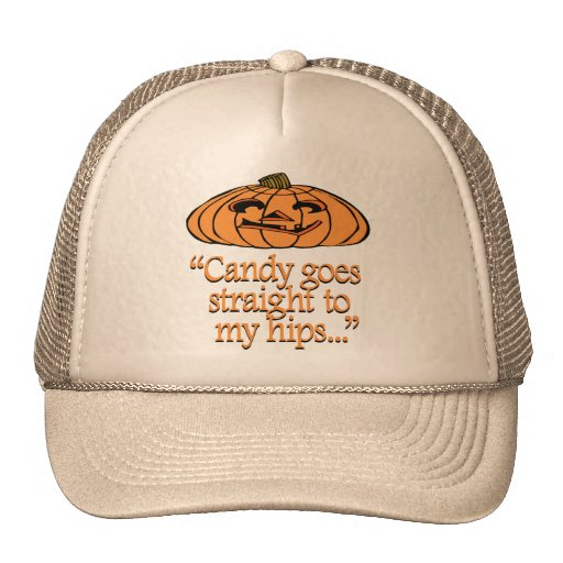 Candy goes straight to my hips trucker hat