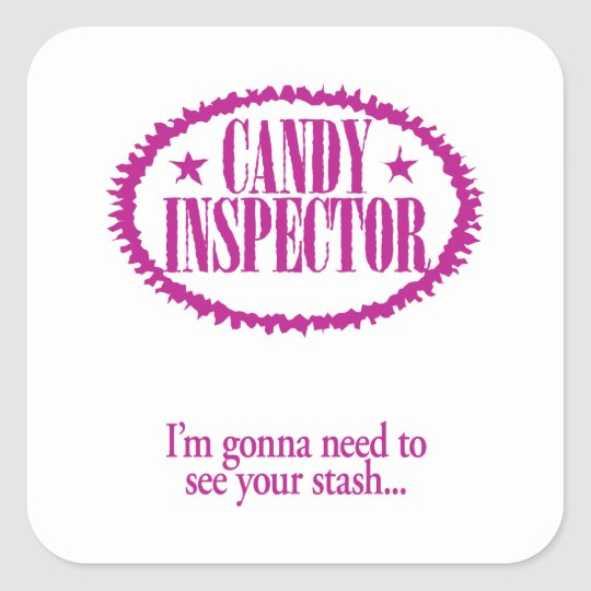 Candy Inspector – I'm gonna need to see your stash Square Sticker