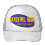 Candy Me, Now – I haven't got all night Trucker Hat