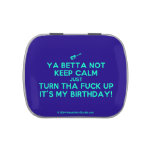 [Electric guitar] ya betta not keep calm just turn tha fuck up it's my birthday!  Candy Tins