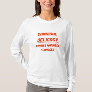 Cannibal Delicacy flambéed marinated ovaries T-Shirt