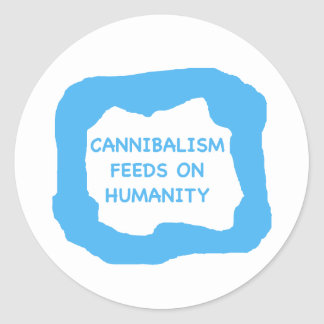 Cannibalism feeds on humanity .png classic round sticker