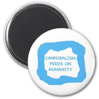 Cannibalism feeds on humanity .png refrigerator magnet