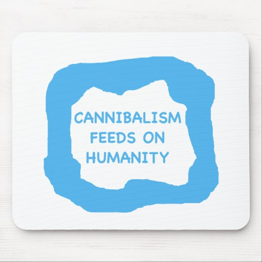 Cannibalism feeds on humanity .png mouse pads