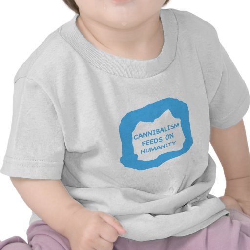 Cannibalism feeds on humanity .png t shirt