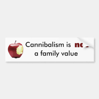 Cannibalism is not a family value bumper stickers