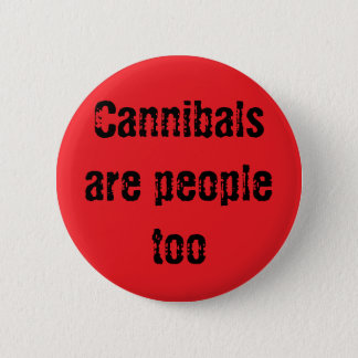 Cannibals are people too button