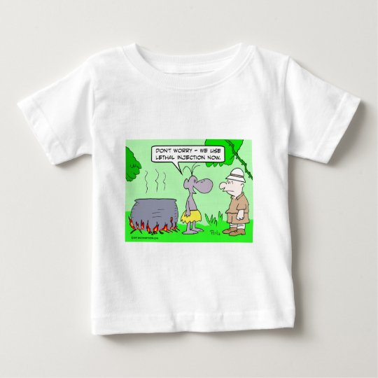 Cannibals use lethal injection now. baby T-Shirt