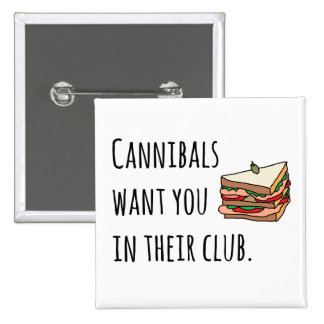 Cannibals Want You In Their Club- Funny Pin