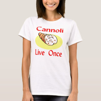 Cannoli Live Once T-Shirt
