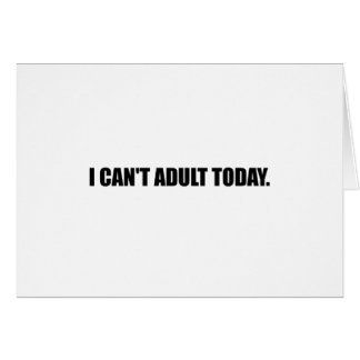 Cannot Adult Today Card