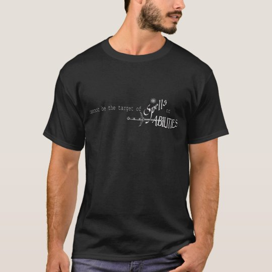 Cannot be the target of Spells and Abilities T-Shirt