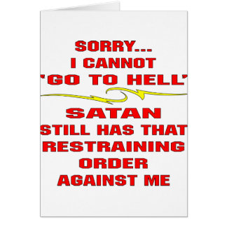 Cannot Go To Hell Satan Has A Restraining Order Card