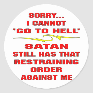 Cannot Go To Hell Satan Has A Restraining Order Classic Round Sticker