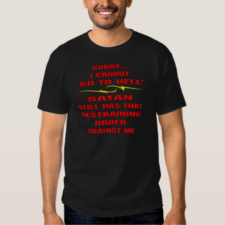Cannot Go To Hell Satan Has A Restraining Order T Shirts