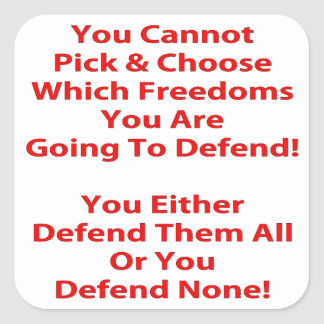 Cannot Pick And Choose Which Freedoms To Defend Square Sticker