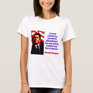 Cannot Swords Be Turned - Ronald Reagan T-Shirt