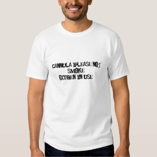 Cannula please not smoke!  Oxygen In Use!! T-shirt