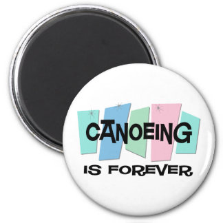 Canoeing Is Forever 2 Inch Round Magnet