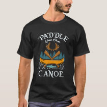 Canoeing - Paddle Your Own Canoe T-Shirt