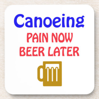 Canoeing pain now beer later drink coaster